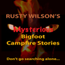 Rusty Wilsons Mysterious Bigfoot Campfire Stories, Collection #8 (Unabridged), by Rusty Wilson