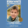 Ryan White: My Own Story Audiobook, by Ryan White