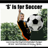 S Is for Soccer: Learning the English Alphabet Book! (Unabridged) Audiobook, by Harry Barker
