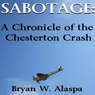Sabotage: A Chronicle of the Chesterton Crash: Volume 1 (Unabridged), by Bryan W. Alaspa