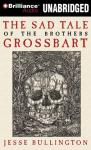 The Sad Tale of the Brothers Grossbart (Unabridged) Audiobook, by Jesse Bullington