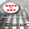 Safe to Say (Unabridged) Audiobook, by James Ward