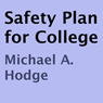 Safety Plan for College (Unabridged) Audiobook, by Michael A. Hodge