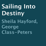 Sailing into Destiny (Unabridged) Audiobook, by Sheila Hayford