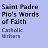 Saint Padre Pios Words of Faith (Unabridged) Audiobook, by Padre Pio