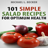 Salads: 101 Simple Salad Recipes for Optimum Health (Unabridged) Audiobook, by Michael L. Becker