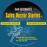 Sales Horror Stories!: Humorous Tales of Sales Gone Wrong (Unabridged) Audiobook, by Dan Seidman