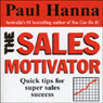 The Sales Motivator: Quick Tips For Super Sales Success (Unabridged), by Paul Hanna