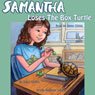 Samantha Loses the Box Turtle: Samantha Series of Chapter Books, Book 1 (Unabridged) Audiobook, by Daisy Griffin
