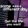 Same ----, Different Day: Get the Life You Want (Unabridged) Audiobook, by The Quick Fixers