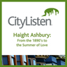 San Francisco: Haight Ashbury Audio Tour: From the 1890s to the Summer of Love Audiobook, by CityListen Audio Tours