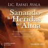 Sanando las Heridas del Alma: El Verdadero Concepto del Perdon para Alcanzar Libertad y Paz Interior Audiobook, by Rafael Ayala
