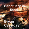Sanctuary in Steel (Unabridged), by Bryan Cassiday