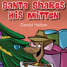 Santa Shares His Mitten (Unabridged), by Gerald Haltom