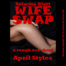 Saturday Night Wife Swap: A Very Rough Wife Swapping Tale (Unabridged), by April Styles