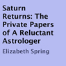 Saturn Returns: The Private Papers of a Reluctant Astrologer (Unabridged) Audiobook, by Elizabeth Spring