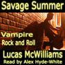 Savage Summer: Vampire Rock & Roll (Unabridged) Audiobook, by Lucas McWilliams