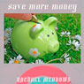 Save More Money Now Hypnosis: Financial Success & Control Spending, Guided Meditation, Positive Affirmations Audiobook, by Rachael Meddows