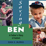 Saving Ben: A Fathers Story of Autism (Unabridged), by Dan E. Burns