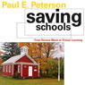 Saving Schools: From Horace Mann to Virtual Learning (Unabridged), by Paul E. Peterson
