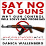 Say No to Guns: Why Gun Control Will Solve Our Problems (Unabridged) Audiobook, by Danica Wallenberg