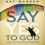 The Say Yes to God: A Call to Courageous Surrender (Unabridged) Audiobook, by Kay Warren