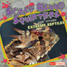 Scaly Blood Squirters and Other Extreme Reptiles, by June Preszler