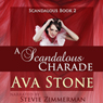 A Scandalous Charade: Scandalous Series, Book 2 - Volume 2 (Unabridged), by Ava Stone