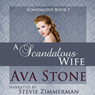 A Scandalous Wife: Scandalous Series, Book 1 - Volume 1 (Unabridged), by Ava Stone