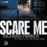 Scare Me (Unabridged) Audiobook, by Richard Parker