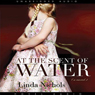 At the Scent of Water Audiobook, by Linda Nichols