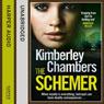 The Schemer (Unabridged), by Kimberley Chambers