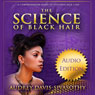 The Science of Black Hair: A Comprehensive Guide to Textured Hair Care (Unabridged) Audiobook, by Audrey Davis-Sivasothy