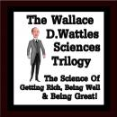 Science of Getting Rich Trilogy (Unabridged), by Wallace D. Wattles