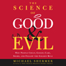 The Science of Good and Evil: Why People Cheat, Gossip, Care, Share, and Follow the Golden Rule, by Michael Shermer