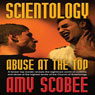 Scientology: Abuse at the Top (Unabridged) Audiobook, by Amy Scobee