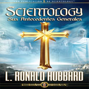 Scientology: Sus Antecedentes Generales (Scientology: Its General Background, Spanish Castilian Edition) (Unabridged) Audiobook, by L. Ron Hubbard