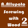 Screwing with Wood 2 (Unabridged) Audiobook, by Antonia Allupato