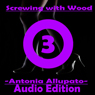 Screwing with Wood, Book 3 (Unabridged) Audiobook, by Antonia Allupato