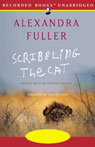 Scribbling the Cat: Travels with an African Soldier (Unabridged), by Alexandra Fuller