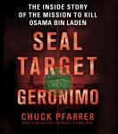 SEAL Target Geronimo: The Inside Story of the Mission to Kill Osama bin Laden (Unabridged), by Chuck Pfarrer