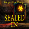 Sealed In (Unabridged) Audiobook, by Jacqueline Druga