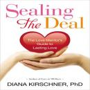 Sealing the Deal: The Love Mentors Guide to Lasting Love (Unabridged) Audiobook, by Diana Kirschner