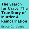 The Search for Grace: The True Story of Murder & Reincarnation (Unabridged) Audiobook, by Bruce Goldberg