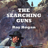 The Searching Guns (Unabridged) Audiobook, by Ray Hogan