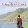 A Seaside Practice: Tales of a Scottish Country Doctor (Unabridged), by Dr. Tom Smith