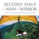 Second Half for the Man in the Mirror: How to Find Gods Will for the Rest of Your Journey (Unabridged) Audiobook, by Patrick M Morley
