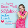 The Secret Dreamworld of a Shopaholic (Unabridged), by Sophie Kinsella