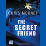 The Secret Friend (Unabridged) Audiobook, by Chris Mooney