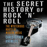 The Secret History of Rock n Roll: The Mysterious Roots of Modern Music (Unabridged) Audiobook, by Christopher Knowles